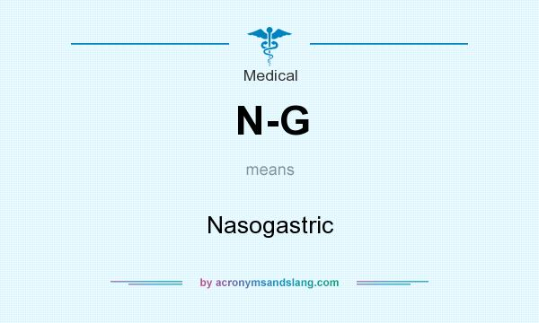 What does N-G mean? It stands for Nasogastric