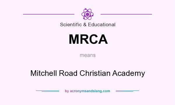 What does MRCA mean? It stands for Mitchell Road Christian Academy