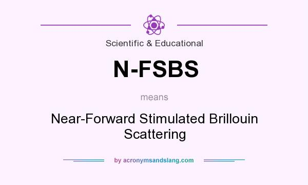 What does N-FSBS mean? It stands for Near-Forward Stimulated Brillouin Scattering