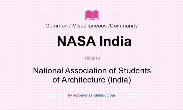 What does NASA India mean? It stands for National Association of Students of Architecture (India)