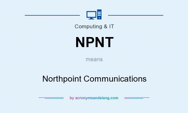What does NPNT mean? It stands for Northpoint Communications
