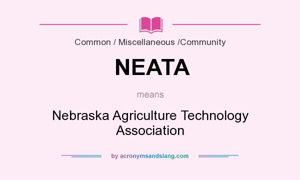 What does NEATA mean? It stands for Nebraska Agriculture Technology Association