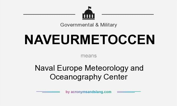 What does NAVEURMETOCCEN mean? It stands for Naval Europe Meteorology and Oceanography Center