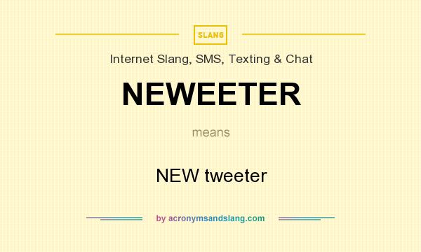 What does NEWEETER mean? It stands for NEW tweeter