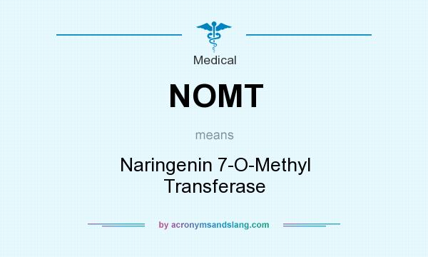 What does NOMT mean? It stands for Naringenin 7-O-Methyl Transferase