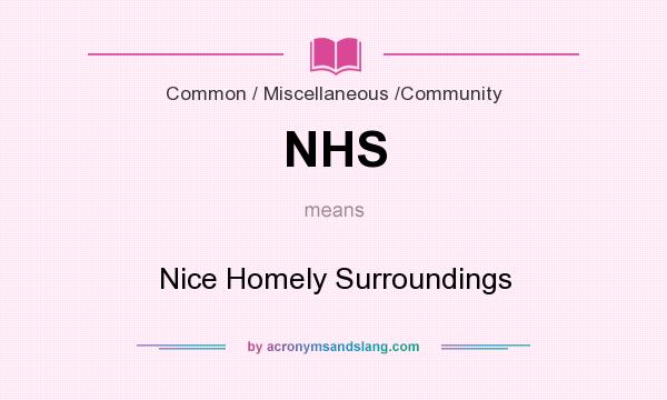 What does NHS mean? It stands for Nice Homely Surroundings
