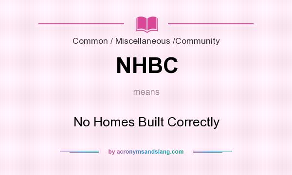 What does NHBC mean? It stands for No Homes Built Correctly
