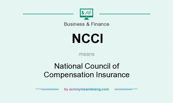 What does NCCI mean? It stands for National Council of Compensation Insurance