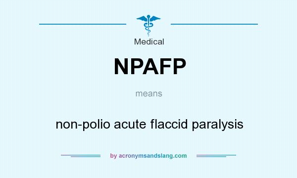 Definition Of NPAFP   NPAFP Stands For Non Polio Acute Flaccid Paralysis.  By AcronymsAndSlang.com