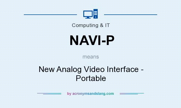What does NAVI-P mean? It stands for New Analog Video Interface - Portable