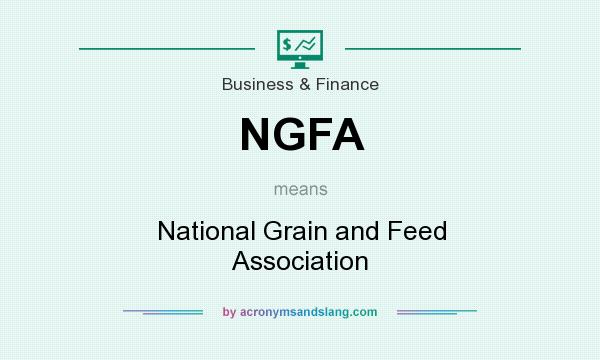 What does NGFA mean? It stands for National Grain and Feed Association