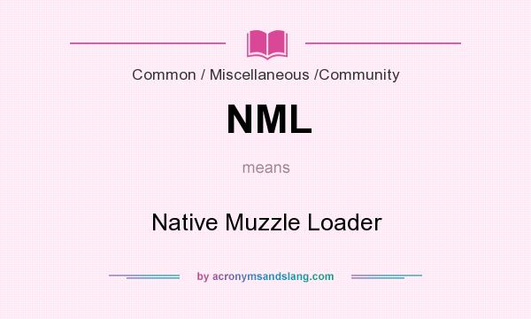 What does NML mean? It stands for Native Muzzle Loader