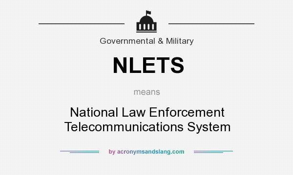 What does NLETS mean? It stands for National Law Enforcement Telecommunications System