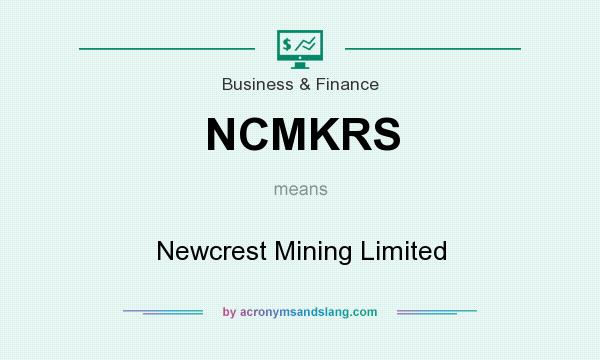 What does NCMKRS mean? It stands for Newcrest Mining Limited