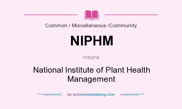 What does NIPHM mean? It stands for National Institute of Plant Health Management
