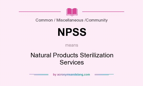 What does NPSS mean? It stands for Natural Products Sterilization Services