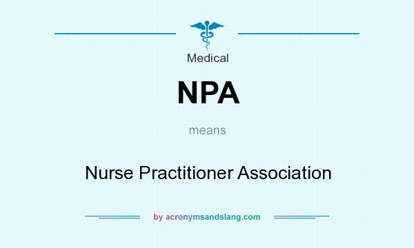 What does NPA mean? It stands for Nurse Practitioner Association