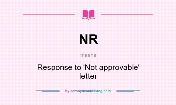 What does NR mean? It stands for Response to `Not approvable` letter