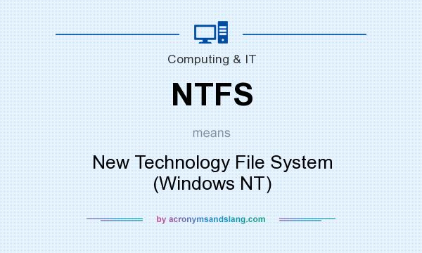 What does NTFS mean? It stands for New Technology File System (Windows NT)
