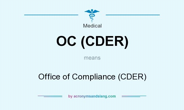 What does OC (CDER) mean? It stands for Office of Compliance (CDER)