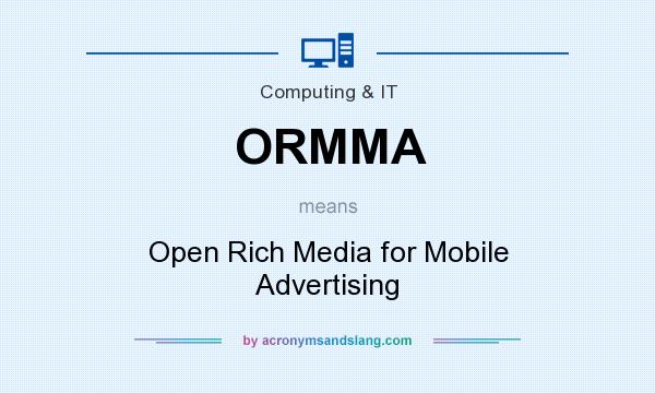 What does ORMMA mean? It stands for Open Rich Media for Mobile Advertising