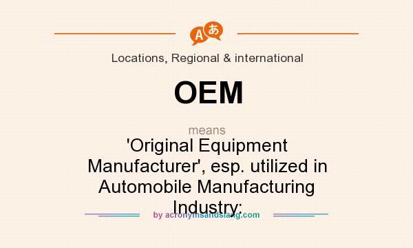 OEM - `Original Equipment Manufacturer`, esp. utilized in ...