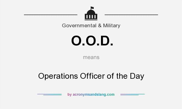 What does O.O.D. mean? It stands for Operations Officer of the Day