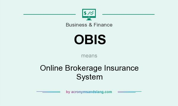 What does OBIS mean? It stands for Online Brokerage Insurance System
