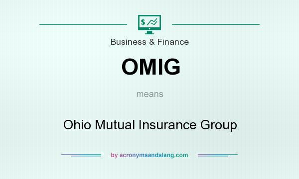 What does OMIG mean? It stands for Ohio Mutual Insurance Group