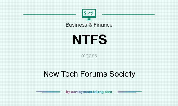 What does NTFS mean? It stands for New Tech Forums Society