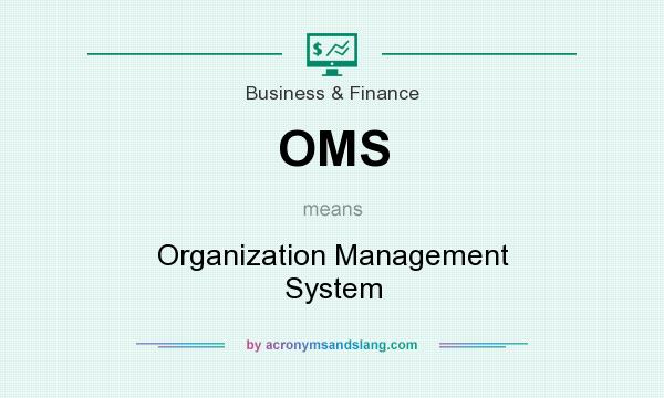 What does OMS mean? It stands for Organization Management System