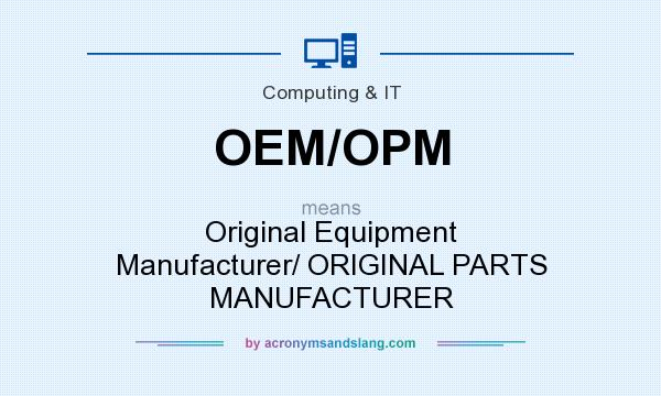 What does OEM/OPM mean? - Definition of OEM/OPM - OEM/OPM stands ...