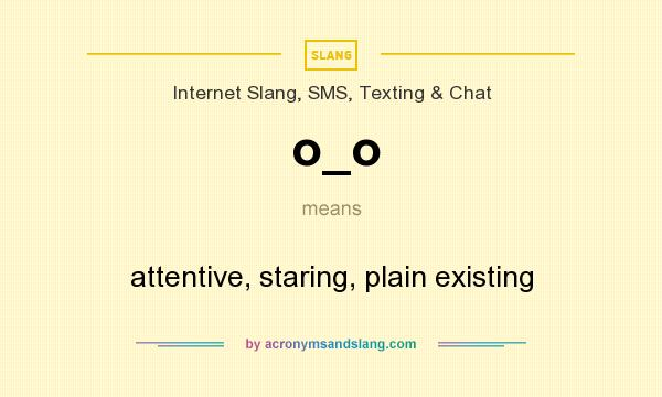 What does o_o mean? It stands for attentive, staring, plain existing