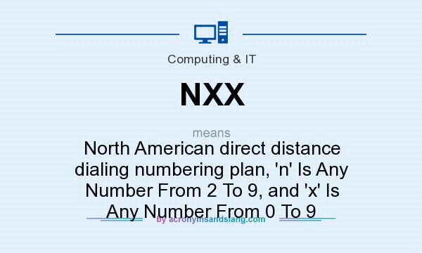 What does NXX mean? It stands for North American direct distance dialing numbering plan, `n` Is Any Number From 2 To 9, and `x` Is Any Number From 0 To 9