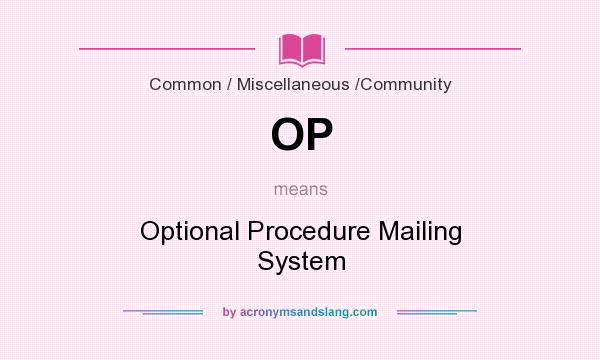 What does OP mean? It stands for Optional Procedure Mailing System