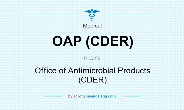 What does OAP (CDER) mean? It stands for Office of Antimicrobial Products (CDER)