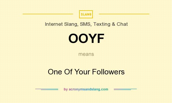What does OOYF mean? It stands for One Of Your Followers