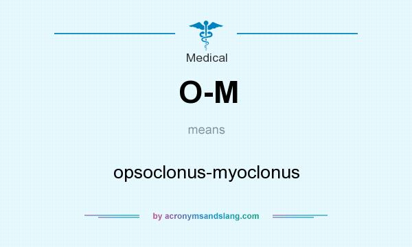 What does O-M mean? It stands for opsoclonus-myoclonus