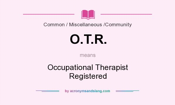 What does O.T.R. mean? It stands for Occupational Therapist Registered