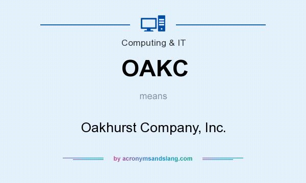 What does OAKC mean? It stands for Oakhurst Company, Inc.