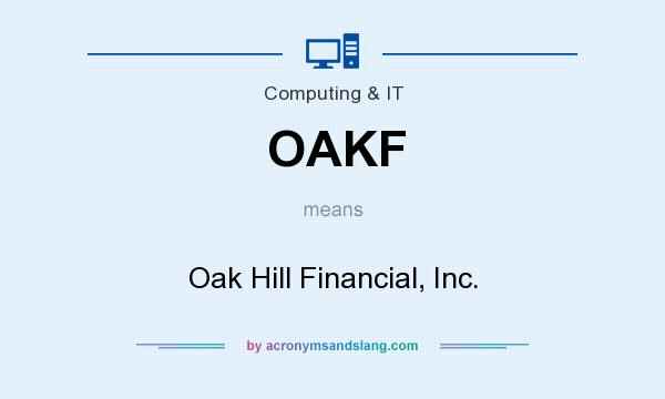 What does OAKF mean? It stands for Oak Hill Financial, Inc.