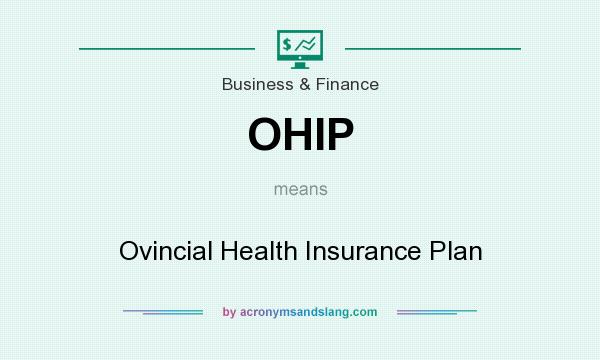 What does OHIP mean? It stands for Ovincial Health Insurance Plan