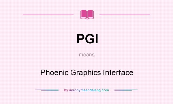 What does PGI mean? It stands for Phoenic Graphics Interface