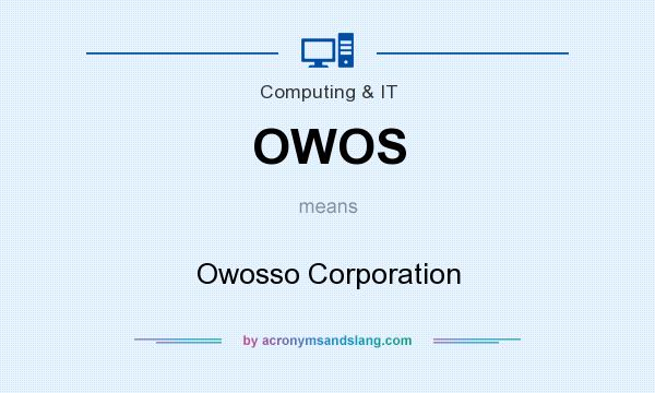 What does OWOS mean? It stands for Owosso Corporation
