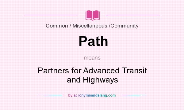 What does Path mean? It stands for Partners for Advanced Transit and Highways