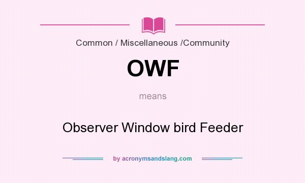 What does OWF mean? It stands for Observer Window bird Feeder