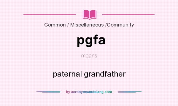 What does pgfa mean? It stands for paternal grandfather
