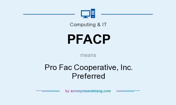 What does PFACP mean? It stands for Pro Fac Cooperative, Inc. Preferred