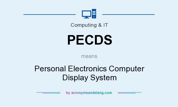 What does PECDS mean? It stands for Personal Electronics Computer Display System
