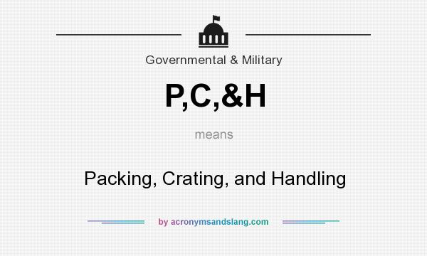 What does P,C,&H mean? It stands for Packing, Crating, and Handling